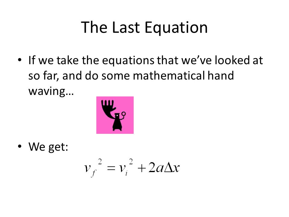 The Last Equation If we take the equations that weve looked at so far, and do some mathematical hand waving… We get: