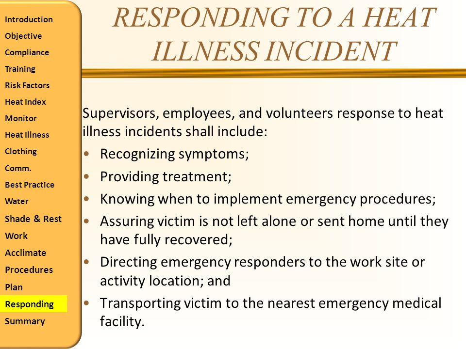 RESPONDING TO A HEAT ILLNESS INCIDENT Supervisors, employees, and volunteers response to heat illness incidents shall include: Recognizing symptoms; P