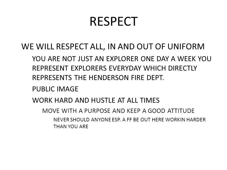 RESPECT WE WILL RESPECT ALL, IN AND OUT OF UNIFORM – YOU ARE NOT JUST AN EXPLORER ONE DAY A WEEK YOU REPRESENT EXPLORERS EVERYDAY WHICH DIRECTLY REPRE