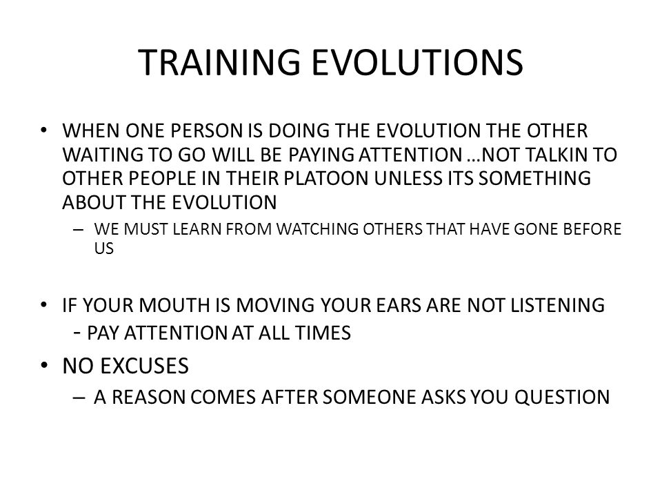 TRAINING EVOLUTIONS WHEN ONE PERSON IS DOING THE EVOLUTION THE OTHER WAITING TO GO WILL BE PAYING ATTENTION …NOT TALKIN TO OTHER PEOPLE IN THEIR PLATO