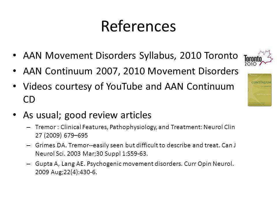 References AAN Movement Disorders Syllabus, 2010 Toronto AAN Continuum 2007, 2010 Movement Disorders Videos courtesy of YouTube and AAN Continuum CD A