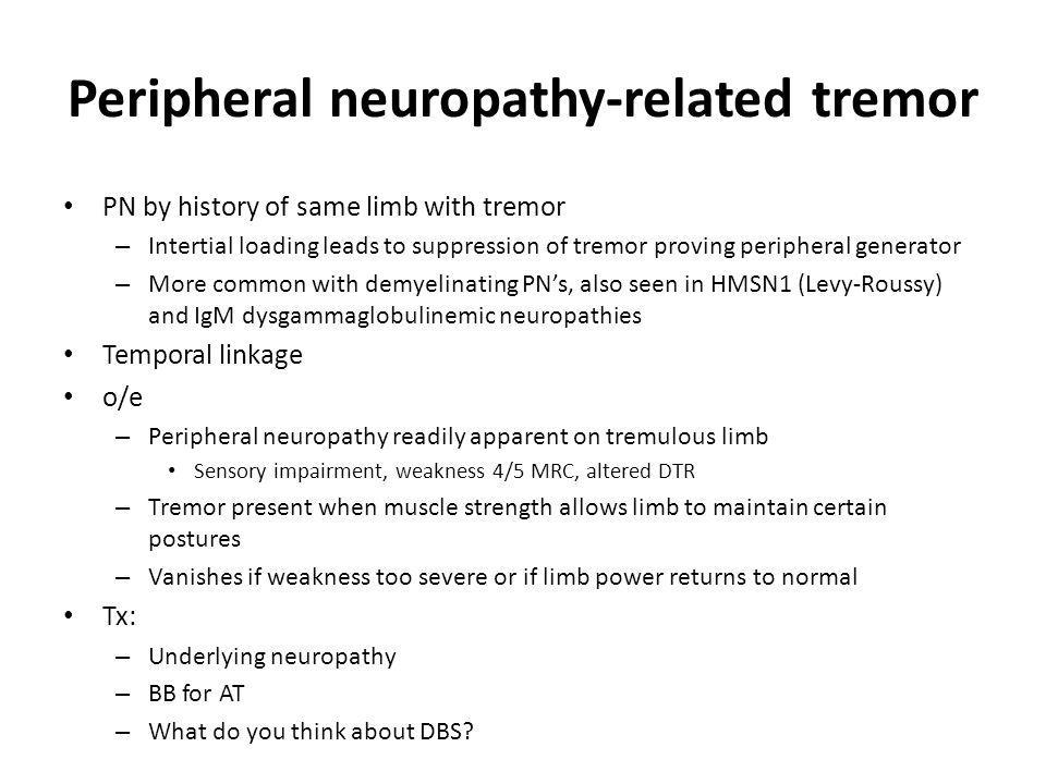 Peripheral neuropathy-related tremor PN by history of same limb with tremor – Intertial loading leads to suppression of tremor proving peripheral gene
