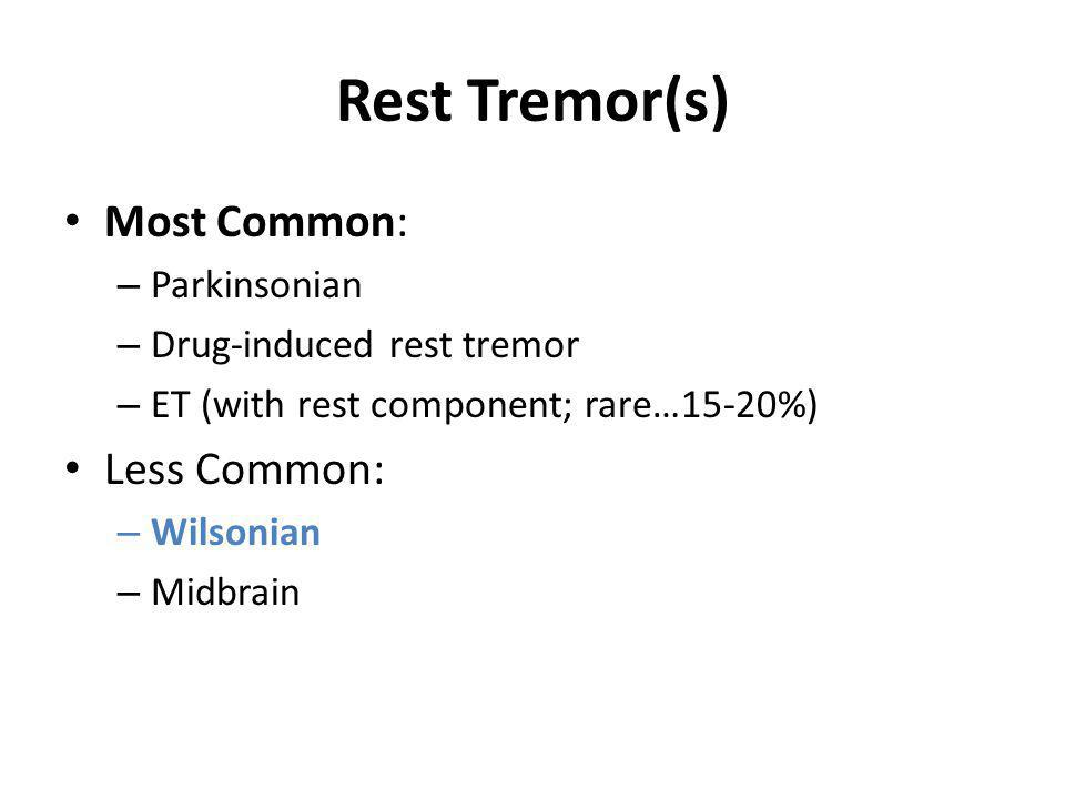 Rest Tremor(s) Most Common: – Parkinsonian – Drug-induced rest tremor – ET (with rest component; rare…15-20%) Less Common: – Wilsonian – Midbrain
