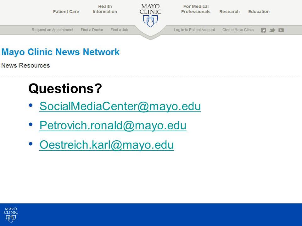 Questions SocialMediaCenter@mayo.edu Petrovich.ronald@mayo.edu Oestreich.karl@mayo.edu