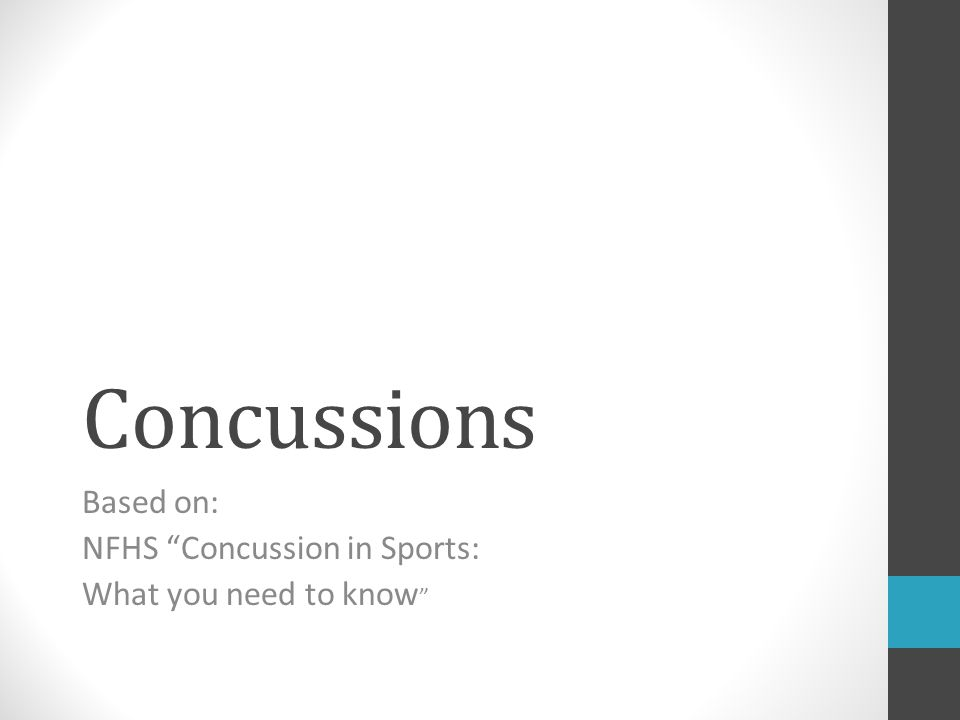 Concussions Based on: NFHS Concussion in Sports: What you need to know