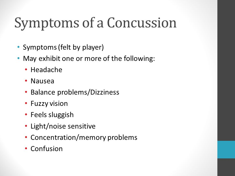Symptoms of a Concussion Symptoms (felt by player) May exhibit one or more of the following: Headache Nausea Balance problems/Dizziness Fuzzy vision F