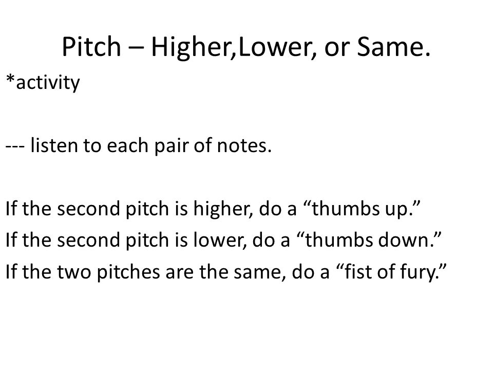 Pitch – Higher,Lower, or Same. *activity --- listen to each pair of notes.