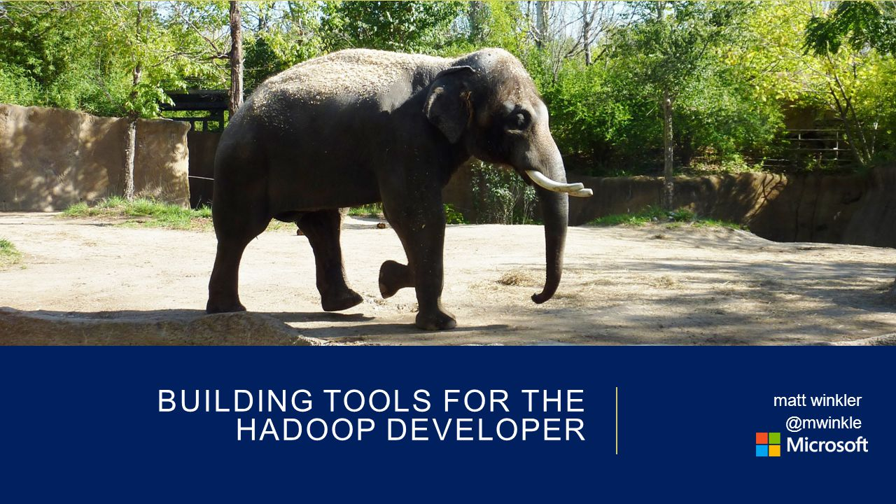 BUILDING TOOLS FOR THE HADOOP DEVELOPER matt winkler @mwinkle