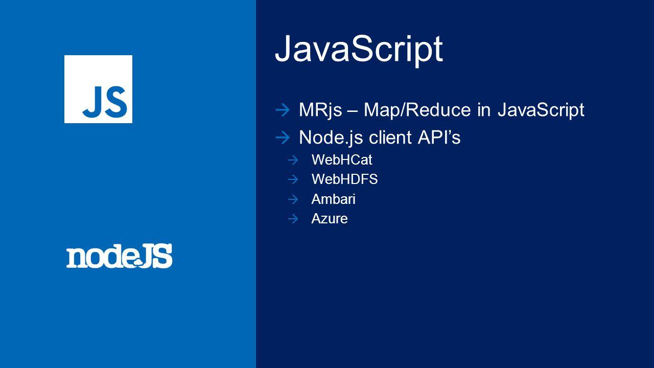JavaScript MRjs – Map/Reduce in JavaScript Node.js client APIs WebHCat WebHDFS Ambari Azure
