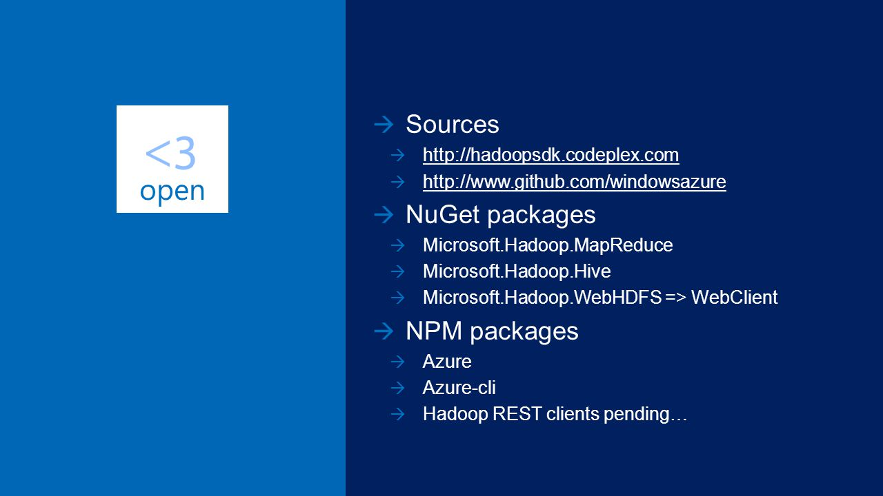 Sources http://hadoopsdk.codeplex.com http://www.github.com/windowsazure NuGet packages Microsoft.Hadoop.MapReduce Microsoft.Hadoop.Hive Microsoft.Had