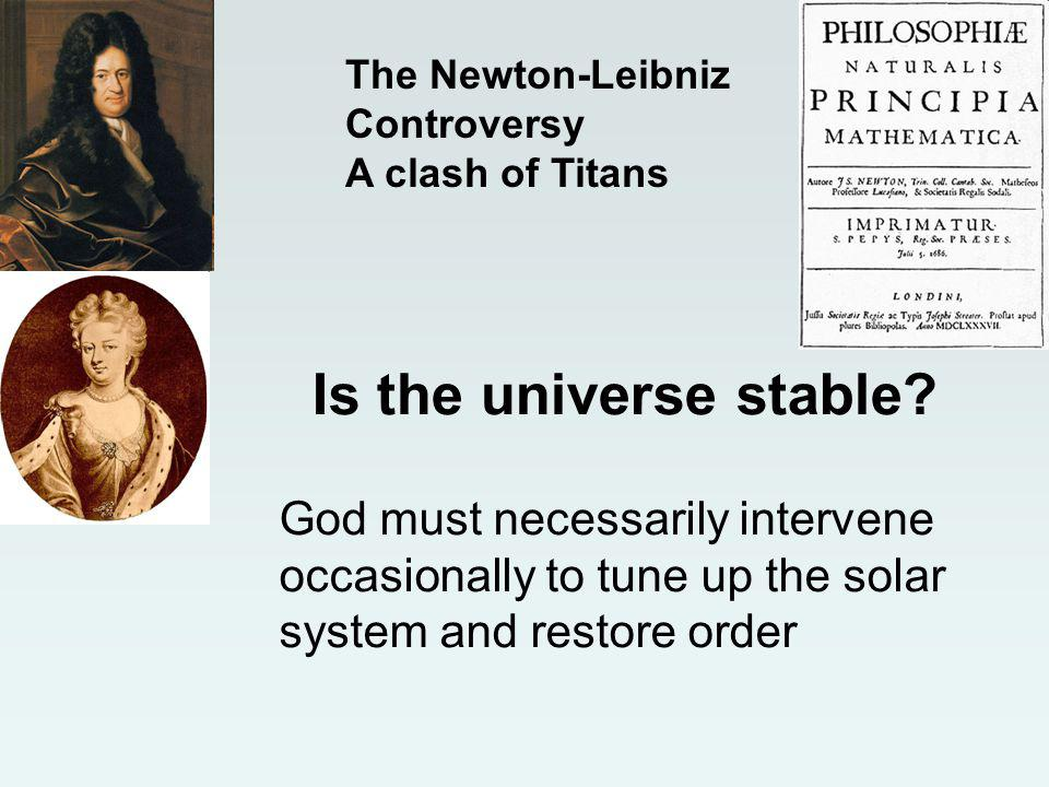 God must necessarily intervene occasionally to tune up the solar system and restore order Is the universe stable.