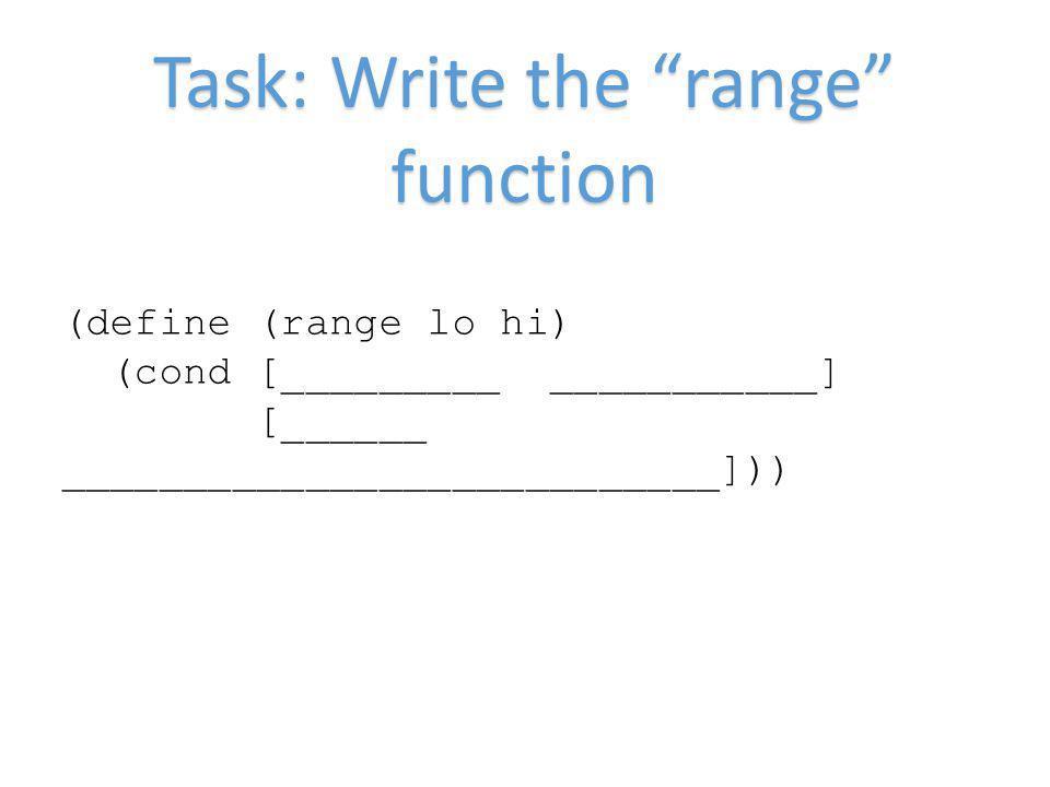 Task: Write the range function (define (range lo hi) (cond [_________ ___________] [______ ___________________________]))