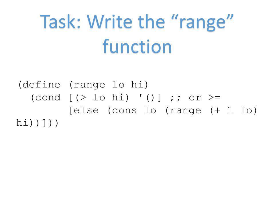 Task: Write the range function (define (range lo hi) (cond [(> lo hi) '()] ;; or >= [else (cons lo (range (+ 1 lo) hi))]))