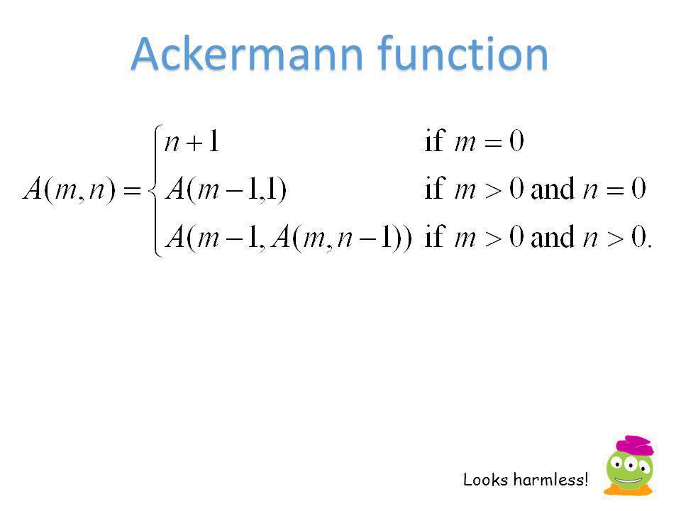 Ackermann function Looks harmless!
