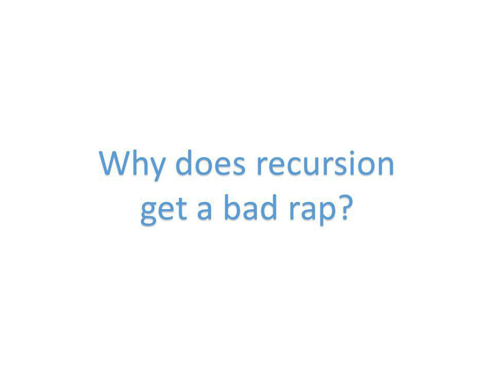 Why does recursion get a bad rap?