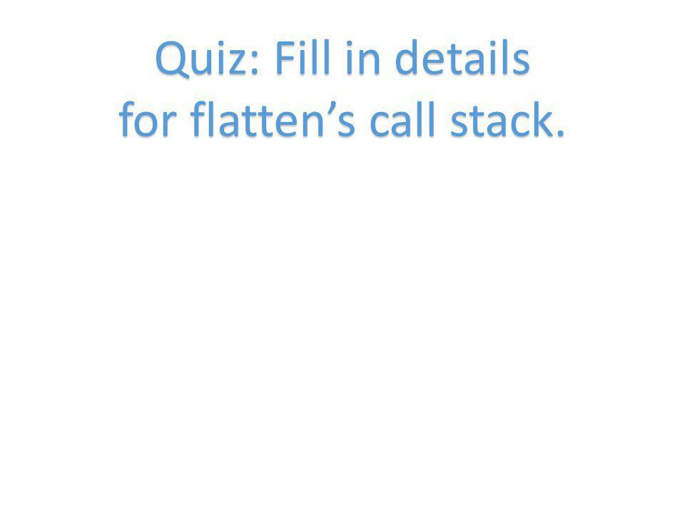 Quiz: Fill in details for flattens call stack.