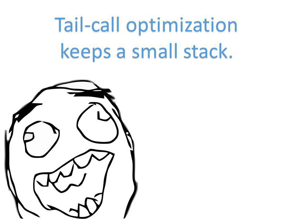 Tail-call optimization keeps a small stack.