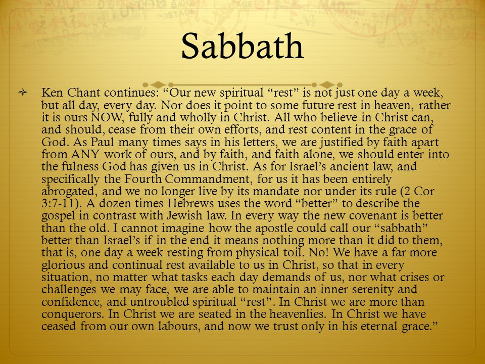 Sabbath Ken Chant continues: Our new spiritual rest is not just one day a week, but all day, every day.