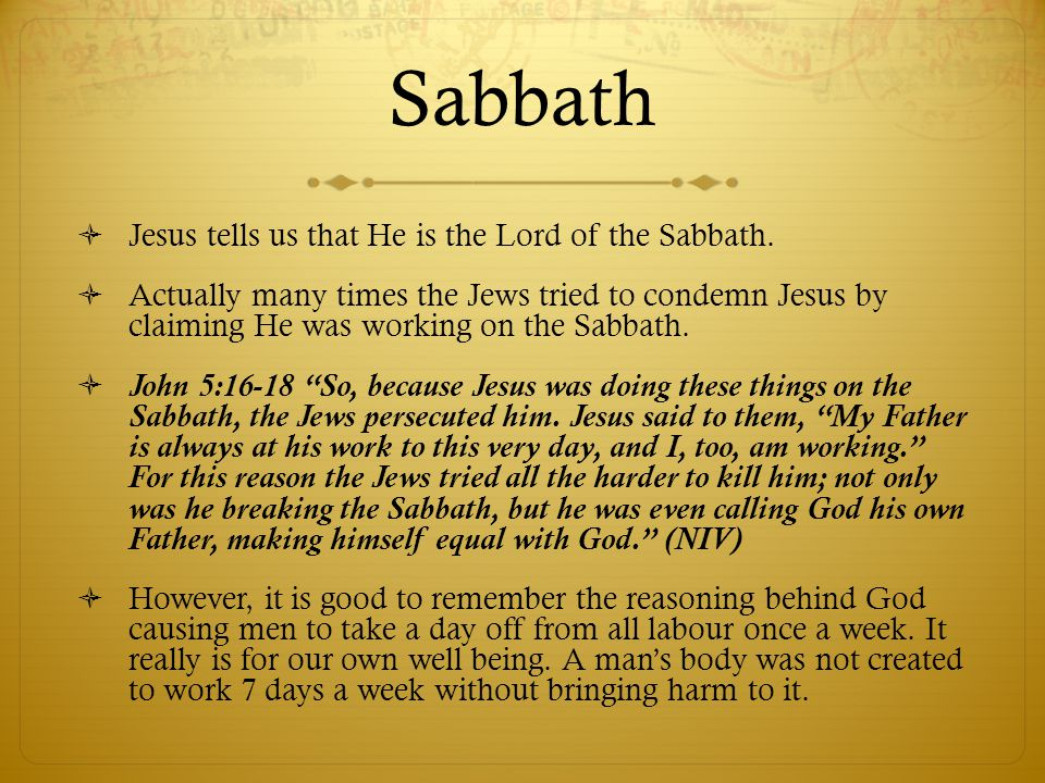 Sabbath Jesus tells us that He is the Lord of the Sabbath.