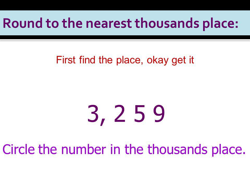 First find the place, okay get it 3, 2 5 9 Circle the number in the thousands place.