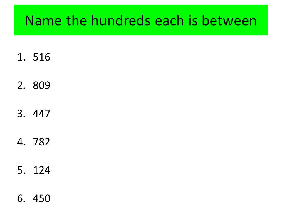 Name the hundreds each is between 1.516 2.809 3.447 4.782 5.124 6.450