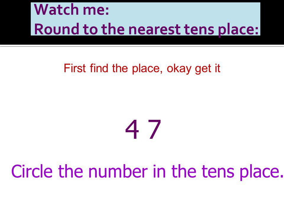 First find the place, okay get it 4 7 Circle the number in the tens place.