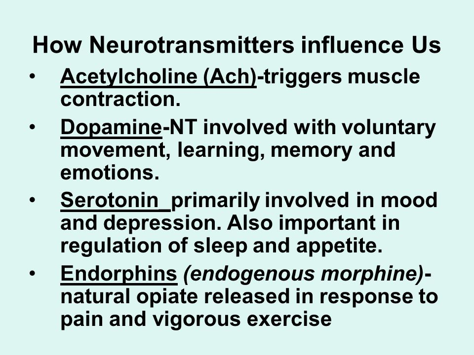 How Neurotransmitters influence Us Acetylcholine (Ach)-triggers muscle contraction. Dopamine-NT involved with voluntary movement, learning, memory and