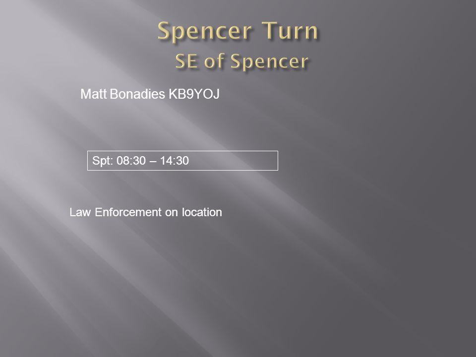 Matt Bonadies KB9YOJ Law Enforcement on location Spt: 08:30 – 14:30