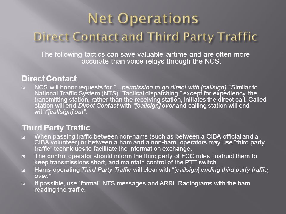 The following tactics can save valuable airtime and are often more accurate than voice relays through the NCS. Direct Contact NCS will honor requests