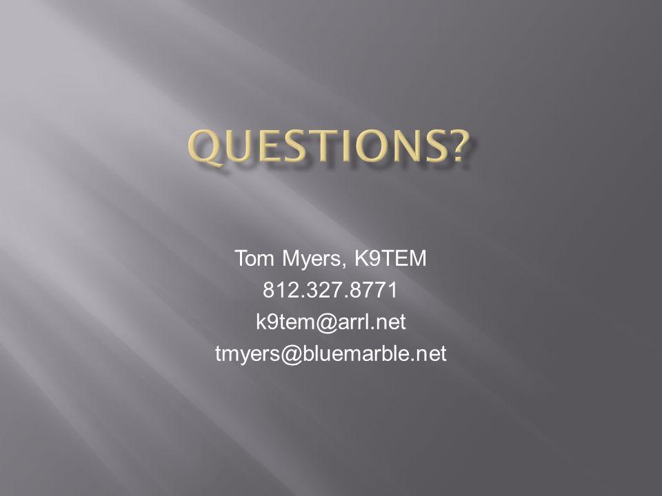 Tom Myers, K9TEM 812.327.8771 k9tem@arrl.net tmyers@bluemarble.net
