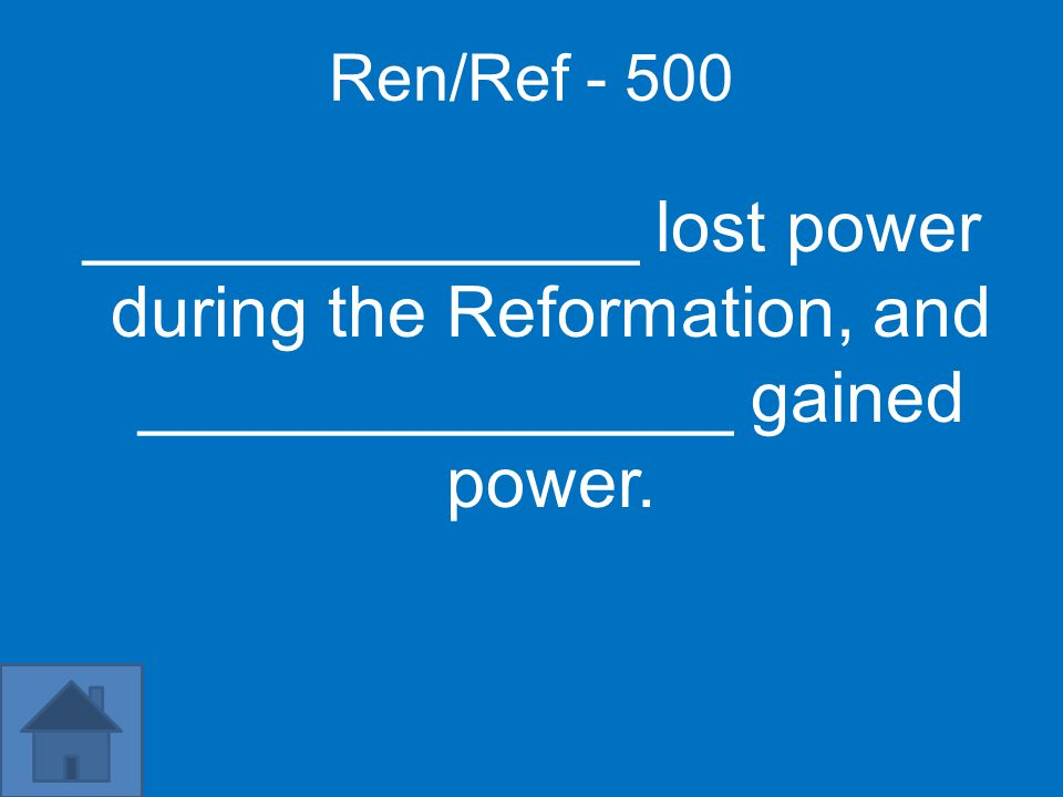 Ren/Ref - 500 ______________ lost power during the Reformation, and _______________ gained power.