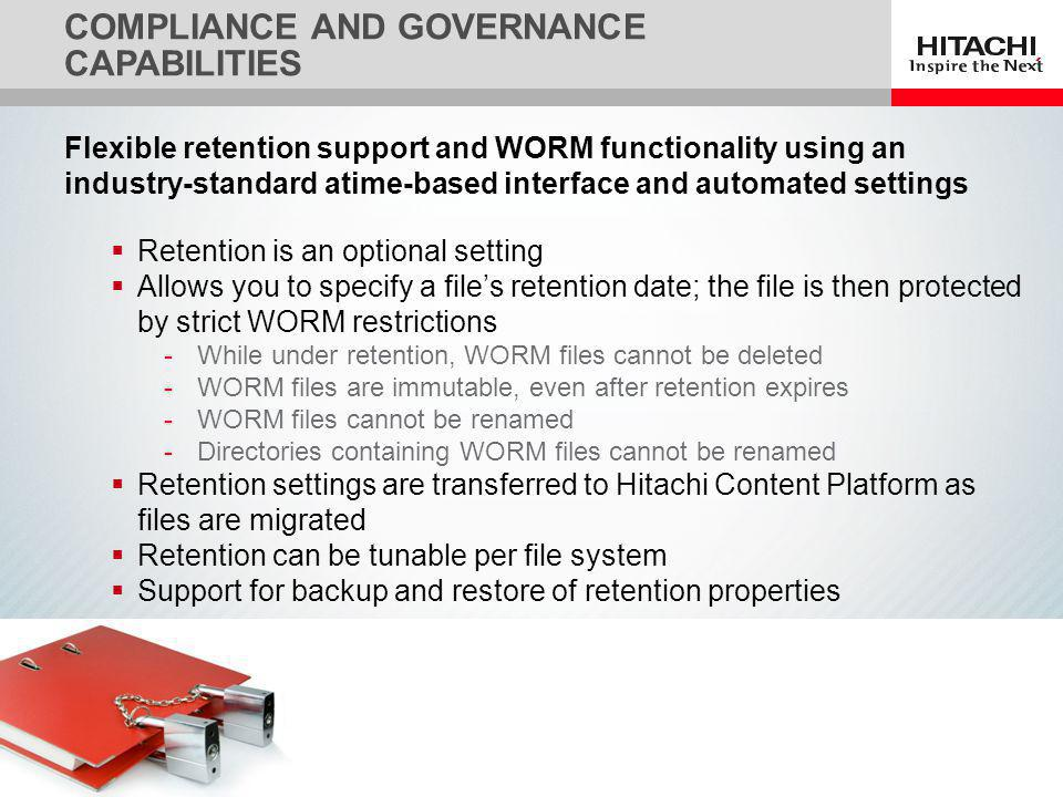 14 COMPLIANCE AND GOVERNANCE CAPABILITIES Flexible retention support and WORM functionality using an industry-standard atime-based interface and autom