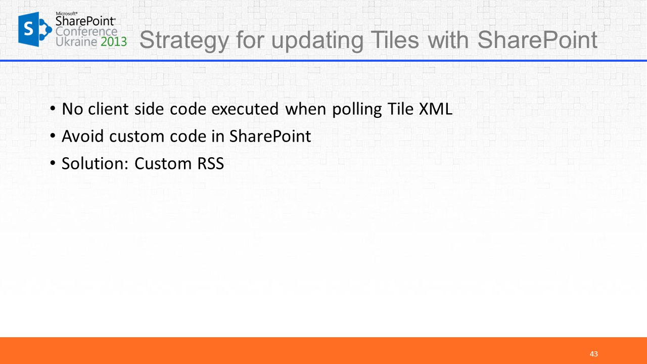 Strategy for updating Tiles with SharePoint No client side code executed when polling Tile XML Avoid custom code in SharePoint Solution: Custom RSS 43