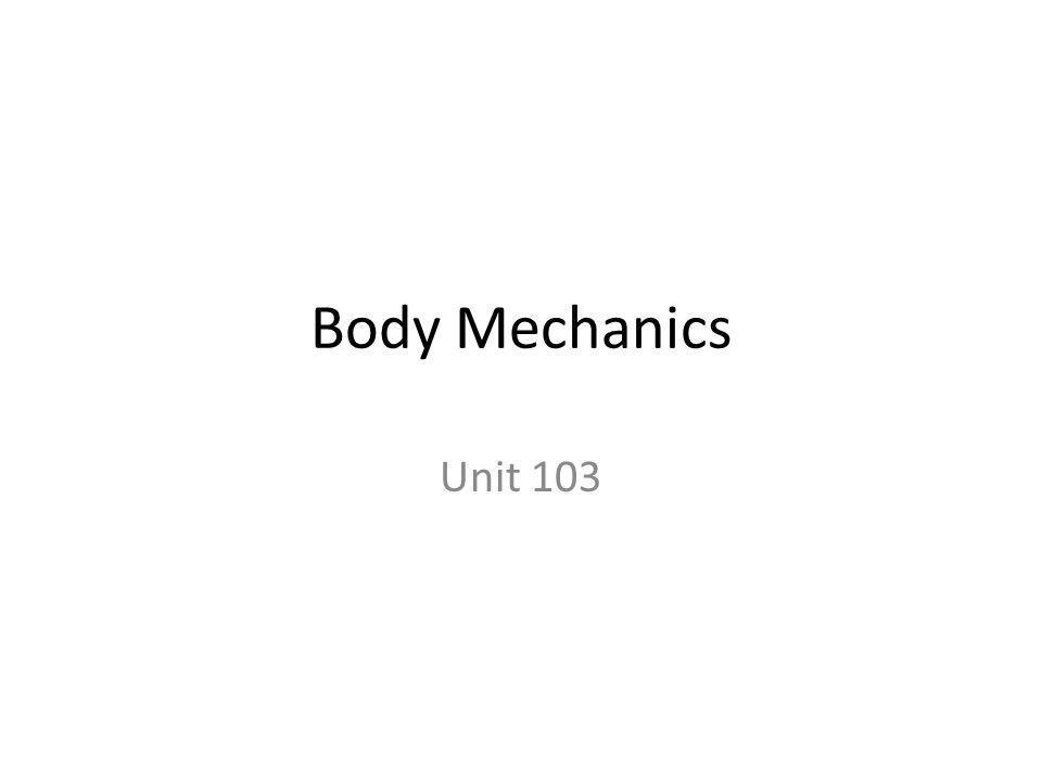 Body Mechanics Unit 103