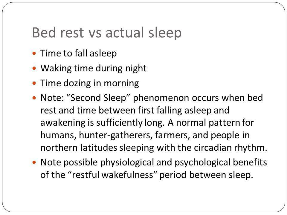 Bed rest vs actual sleep Time to fall asleep Waking time during night Time dozing in morning Note: Second Sleep phenomenon occurs when bed rest and time between first falling asleep and awakening is sufficiently long.