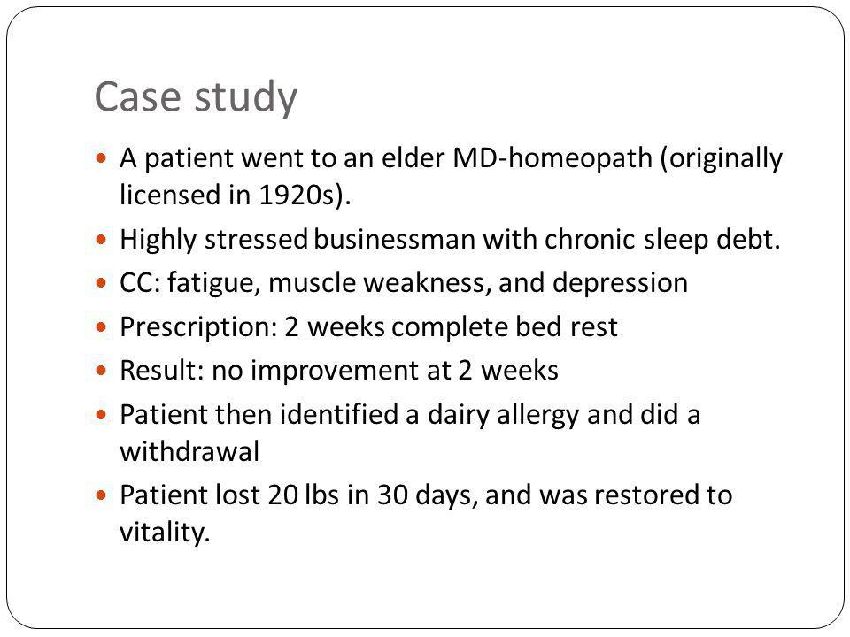 Case study A patient went to an elder MD-homeopath (originally licensed in 1920s).