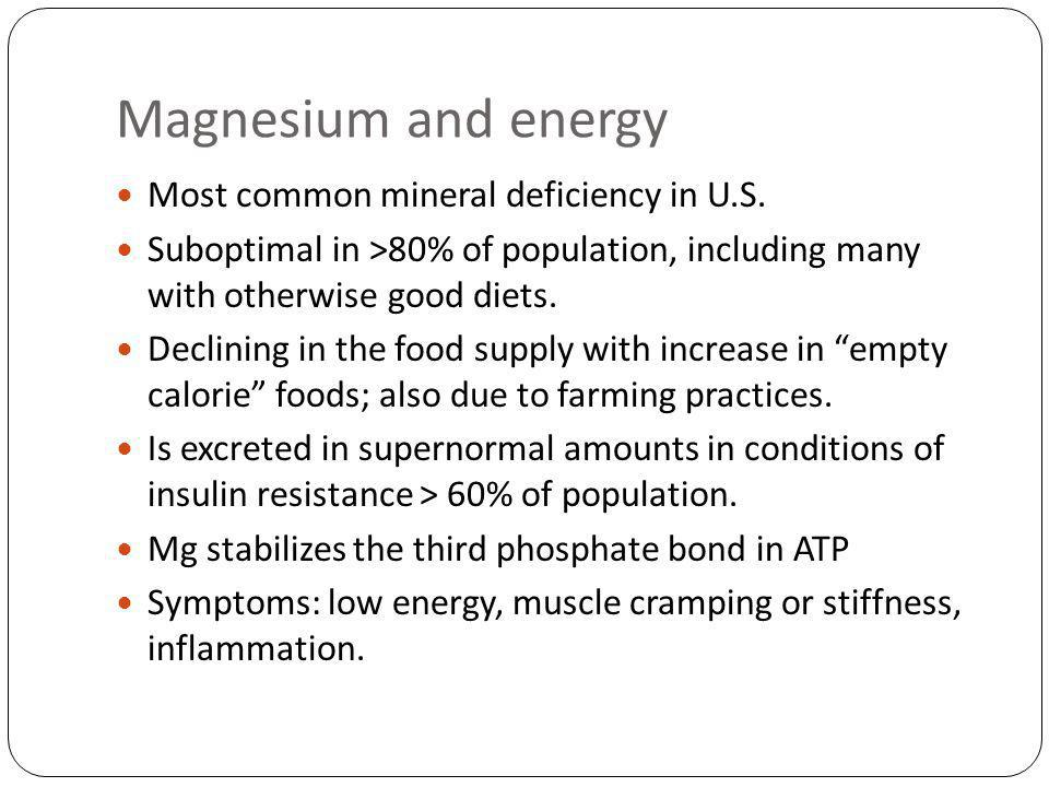 Magnesium and energy Most common mineral deficiency in U.S.
