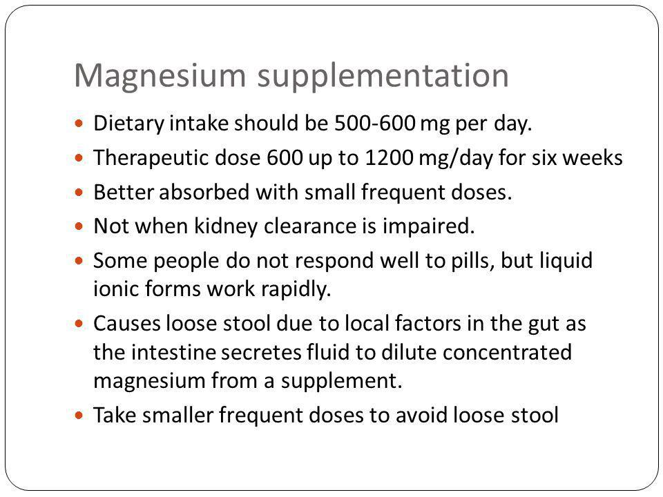 Magnesium supplementation Dietary intake should be 500-600 mg per day.