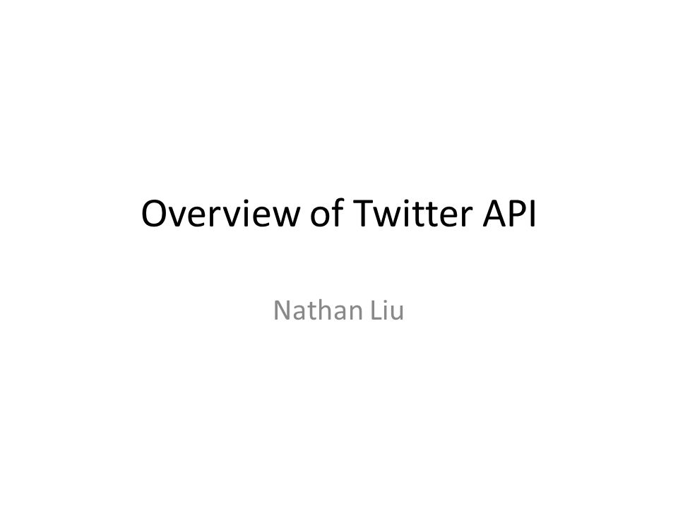 Overview of Twitter API Nathan Liu