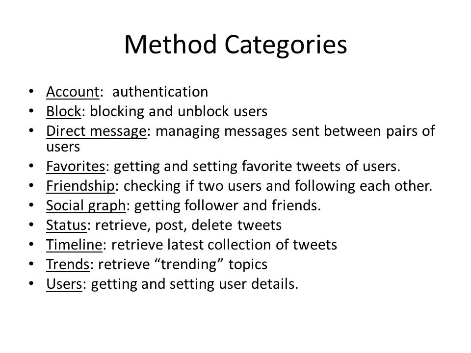 Method Categories Account: authentication Block: blocking and unblock users Direct message: managing messages sent between pairs of users Favorites: g