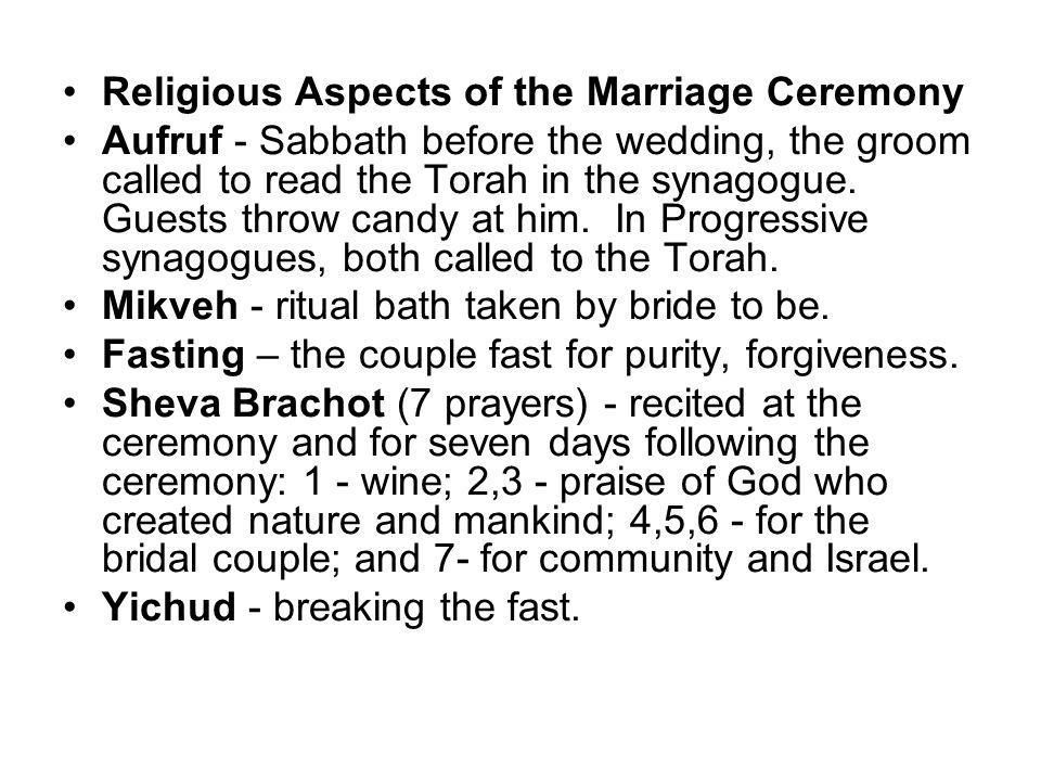 Religious Aspects of the Marriage Ceremony Aufruf - Sabbath before the wedding, the groom called to read the Torah in the synagogue.