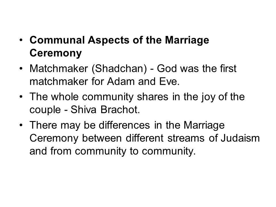 Communal Aspects of the Marriage Ceremony Matchmaker (Shadchan) - God was the first matchmaker for Adam and Eve.