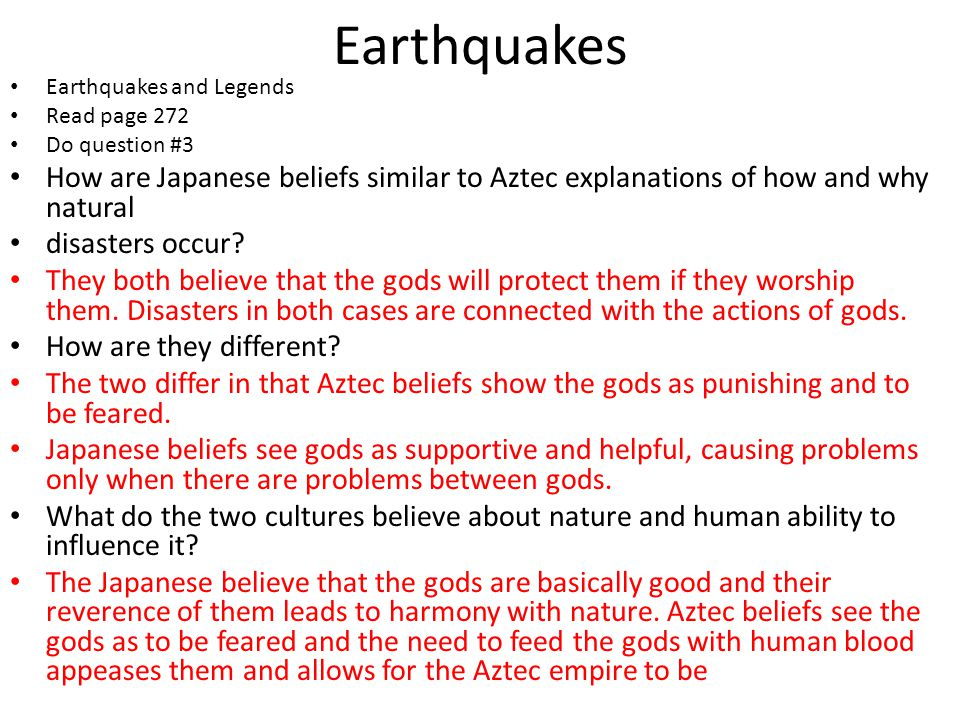 Earthquakes Earthquakes and Legends Read page 272 Do question #3 How are Japanese beliefs similar to Aztec explanations of how and why natural disasters occur.