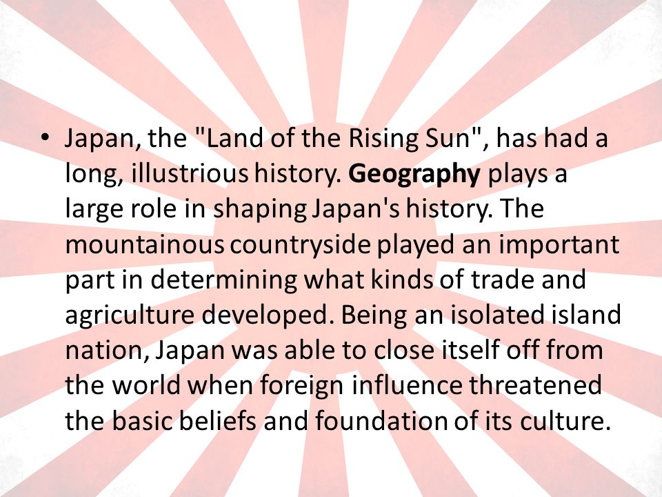 Japan, the Land of the Rising Sun , has had a long, illustrious history.