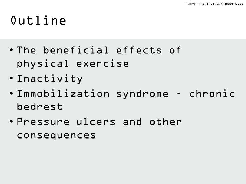 TÁMOP-4.1.2-08/1/A-2009-0011 Outline The beneficial effects of physical exercise Inactivity Immobilization syndrome – chronic bedrest Pressure ulcers and other consequences