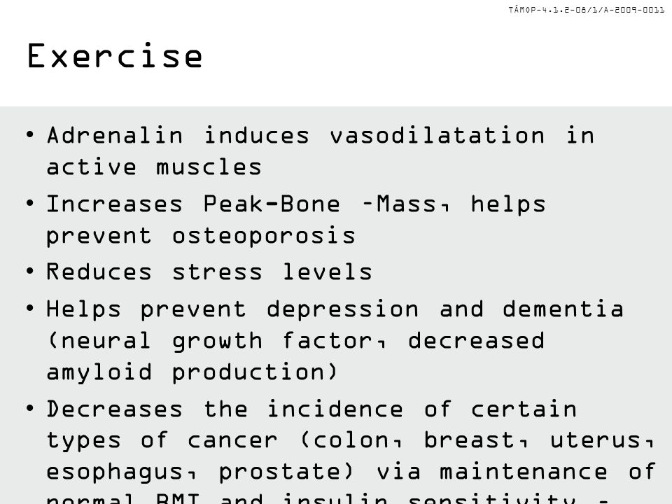 TÁMOP-4.1.2-08/1/A-2009-0011 Adrenalin induces vasodilatation in active muscles Increases Peak-Bone –Mass, helps prevent osteoporosis Reduces stress l