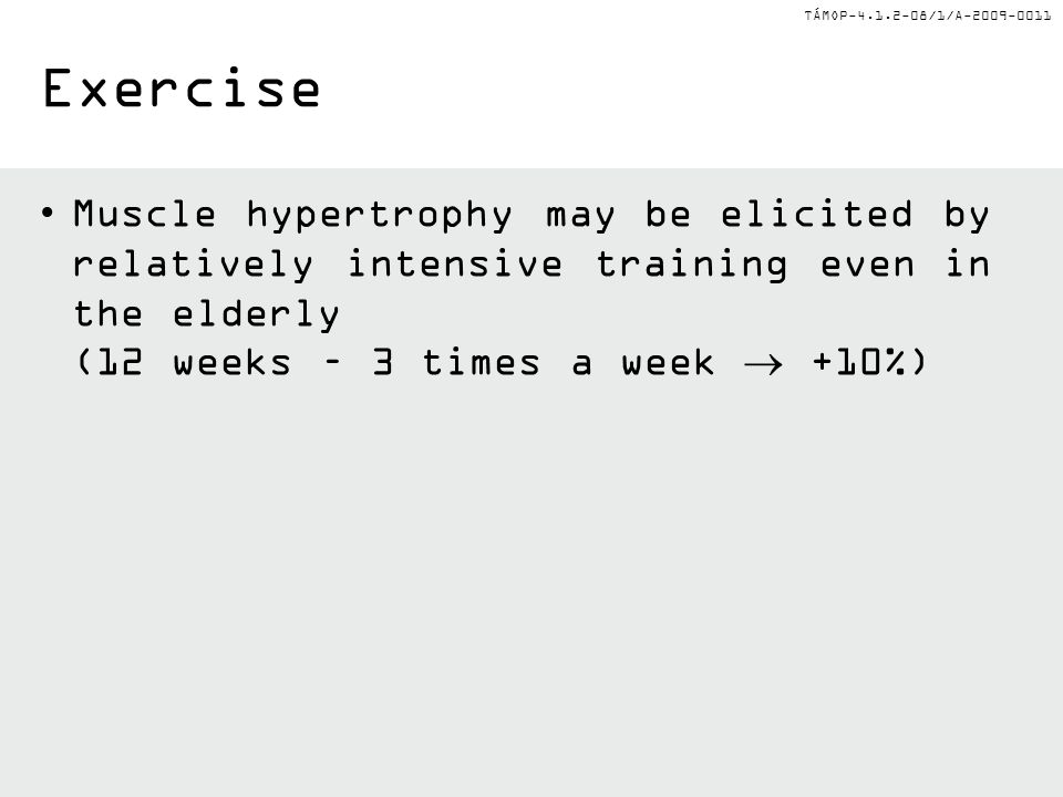 TÁMOP-4.1.2-08/1/A-2009-0011 Muscle hypertrophy may be elicited by relatively intensive training even in the elderly (12 weeks – 3 times a week +10%)