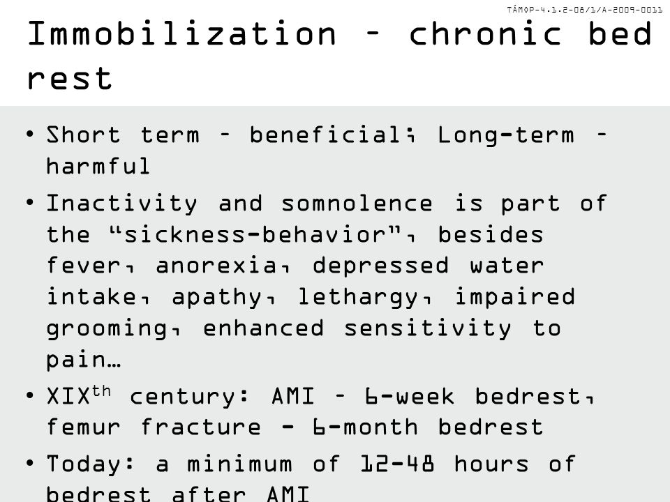 TÁMOP-4.1.2-08/1/A-2009-0011 Immobilization – chronic bed rest Short term – beneficial; Long-term – harmful Inactivity and somnolence is part of the s