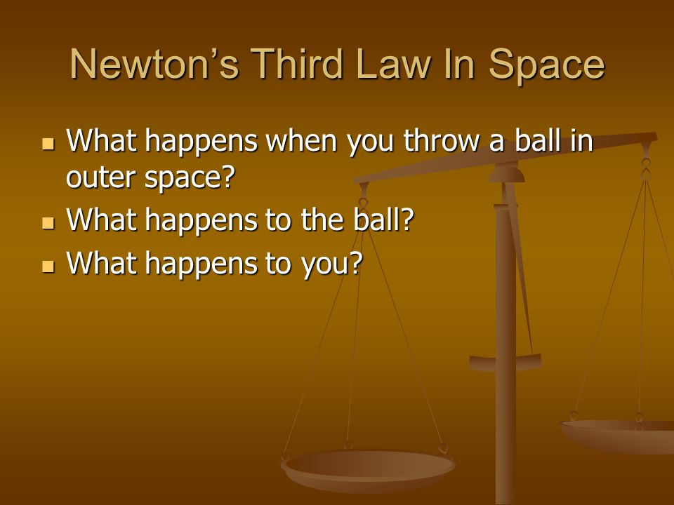 Newtons Third Law In Space What happens when you throw a ball in outer space? What happens when you throw a ball in outer space? What happens to the b