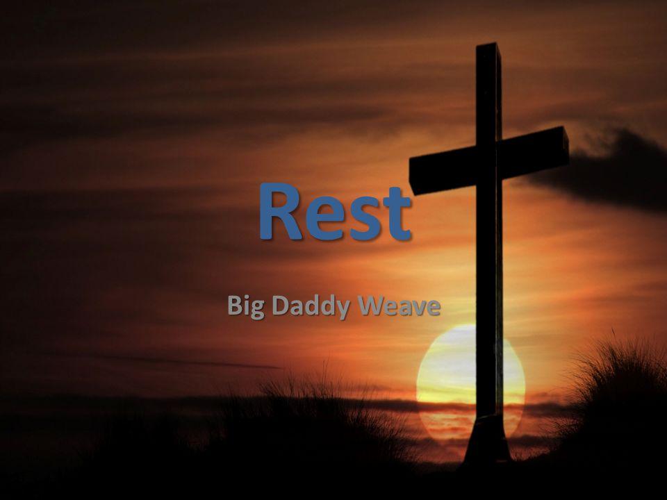 Rest Big Daddy Weave